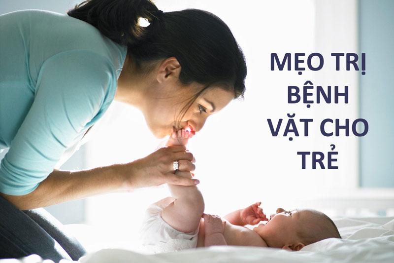 Tổng hợp 20 mẹo cực hay giúp cha mẹ dễ dàng trị bệnh vặt cho bé
